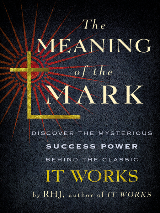 The Meaning of the Mark (eBook): Discover the Mysterious Success Power Behind the Classic ItWorks