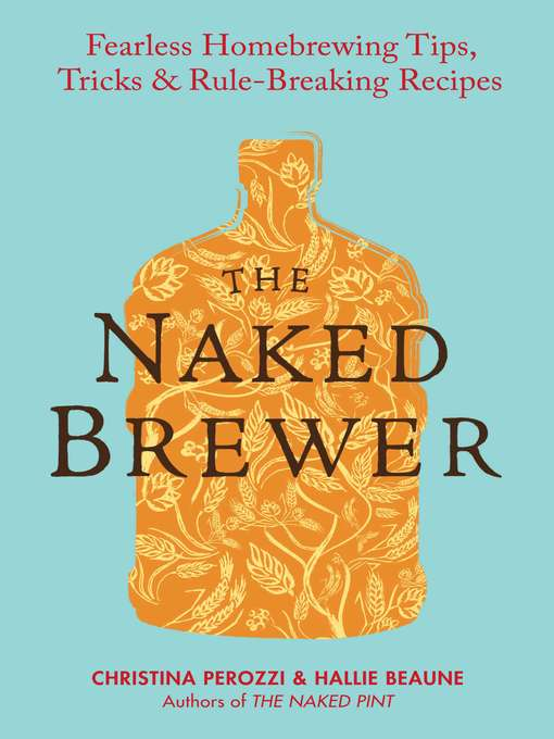 The Naked Brewer (eBook): Fearless Homebrewing Tips, Tricks & Rule-breaking Recipes