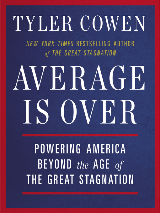 Average Is Over (eBook): Powering America Beyond the Age of the Great Stagnation