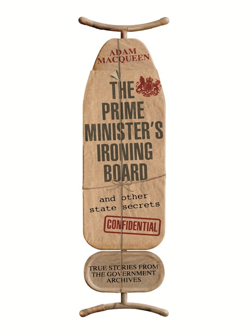 The Prime Minister's Ironing Board and Other State Secrets (eBook): True Stories from the Government Archives