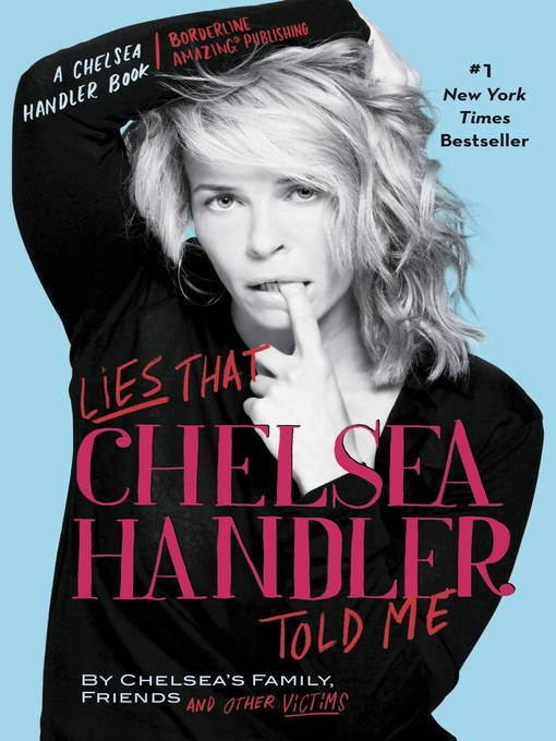 Lies that Chelsea Handler Told Me (eBook): A Chelsea Handler Book/Borderline Amazing