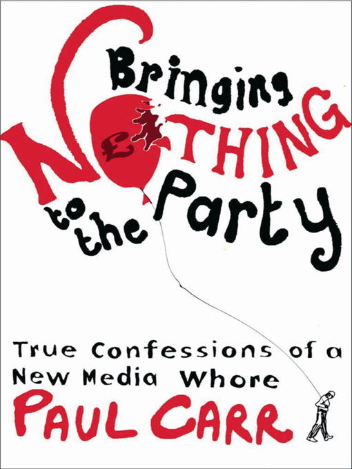 Bringing Nothing To The Party (eBook): True Confessions Of A New Media Whore