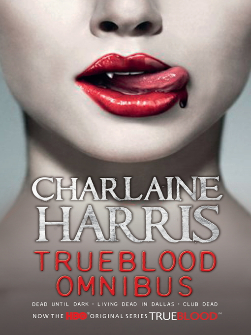 True Blood Omnibus (eBook): Dead Until Dark, Living Dead in Dallas, Club Dead