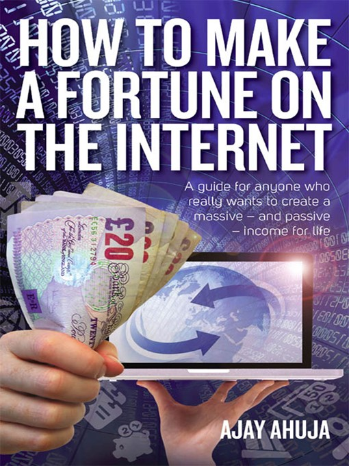 How to Make a Fortune on the Internet: A Guide For Anyone Who Really Wants to Create a Massive - and Passive - Income For Life (eBook)