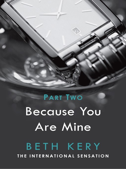 Because You Are Mine, Part 2 (eBook): Because I Could Not Resist