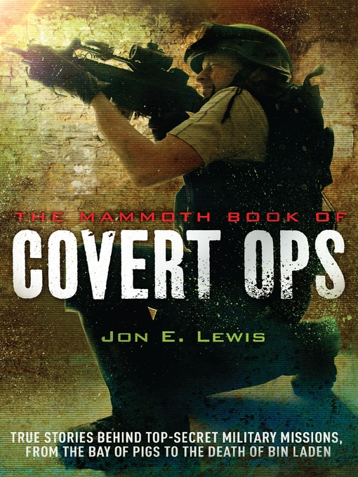 The Mammoth Book of Covert Ops: True Stories of Covert Military Operations, from the Bay of Pigs to the Death of Osama bin Laden (eBook)