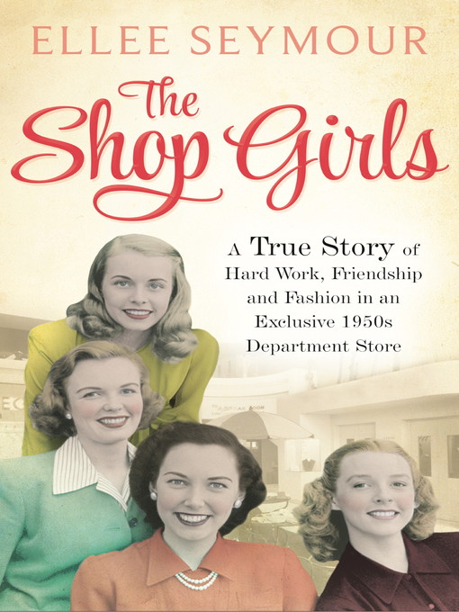 The Shop Girls (eBook): A True Story of Hard Work, Friendship and Fashion in an Exclusive 1950s Department Store