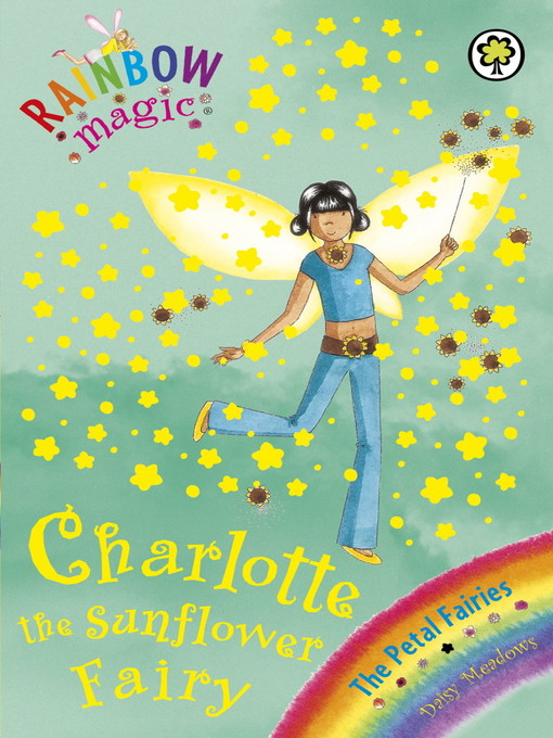 Charlotte the Sunflower Fairy: Rainbow Magic: The Flower / Petal Fairies Series, Book 4 - Rainbow Magic: The Flower / Petal Fairies (eBook)