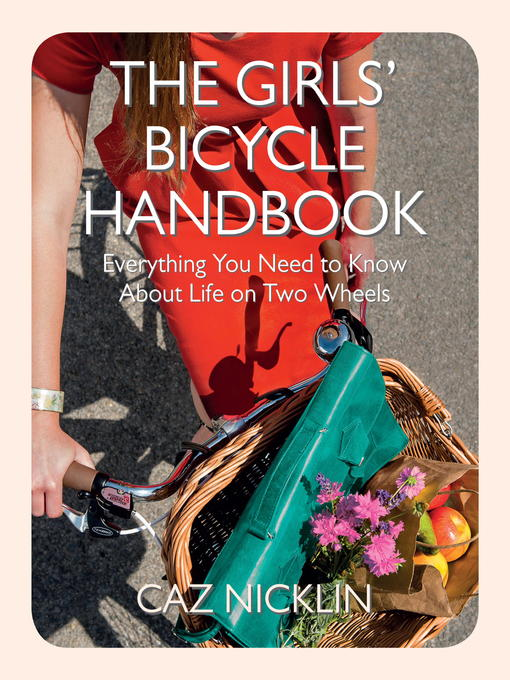 The Girls' Bicycle Handbook: Everything You Need to Know About Life on Two Wheels (eBook)