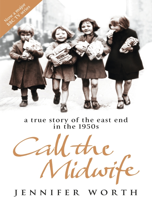 Call the Midwife: A True Story of the East End in the 1950s (eBook): Call the Midwife Series, Book 1