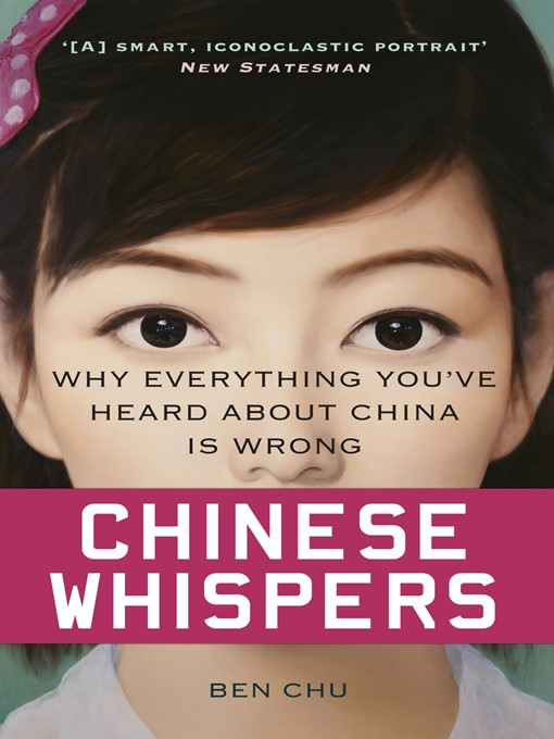 Chinese Whispers (eBook): Why Everything You've Heard About China is Wrong