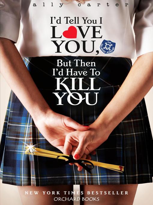 I'd Tell You I Love You, But Then I'd Have to Kill You (eBook): Gallagher Girls Series, Book 1
