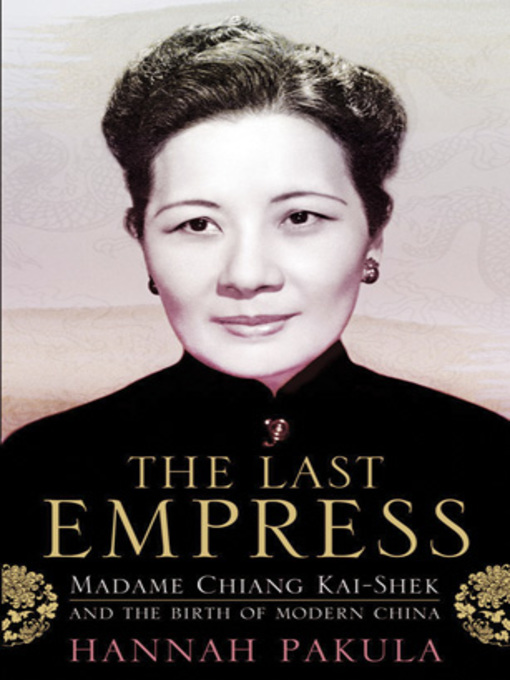 The Last Empress (eBook): Madame Chiang Kai-Shek and the Birth of Modern China