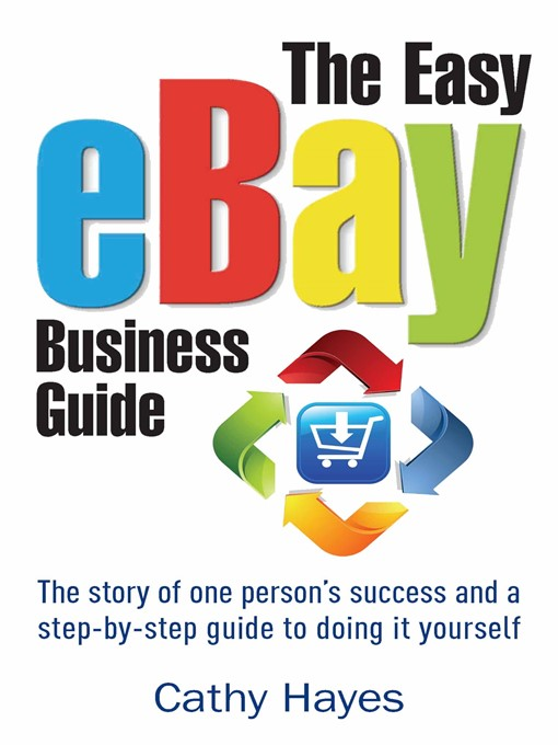 The Easy eBay Business Guide: The story of one person's success and a step-by-step guide to doing it yourself (eBook)