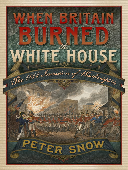 When Britain Burned the White House (eBook): The 1814 Invasion of Washington