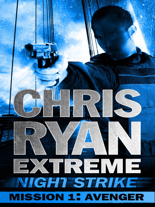 Avenger (eBook): Chris Ryan Extreme: Night Strike Mission Series, Book 1