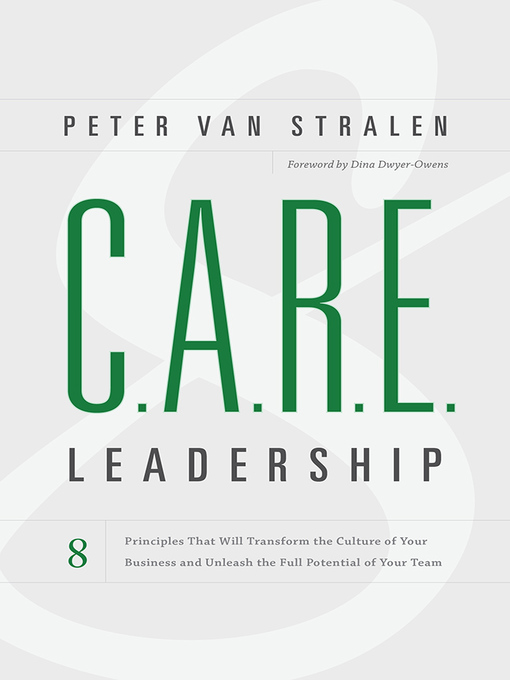 C.A.R.E. Leadership: 8 Principles That Will Transform the Culture of Your Business and Unleash the Full Potential of Your Team (eBook)