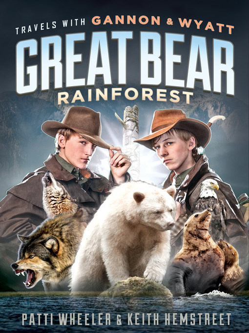 Great Bear Rainforest Travels with Gannon and Wyatt Series, Book 2
