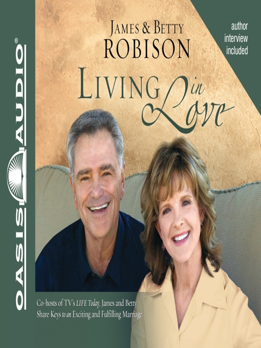 Living in Love (MP3): Co-hosts of TV's LIFE Today, James and Betty Share Keys to an Exciting and Fulfilling Marriage
