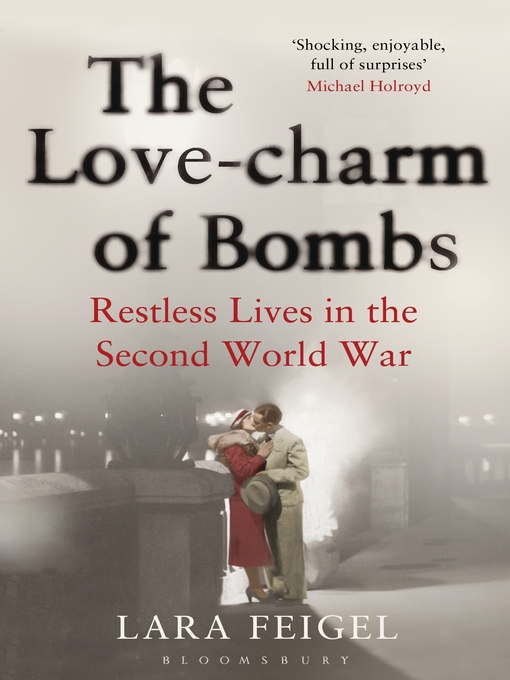 The Love-Charm of Bombs: Restless Lives in the Second World War (eBook)