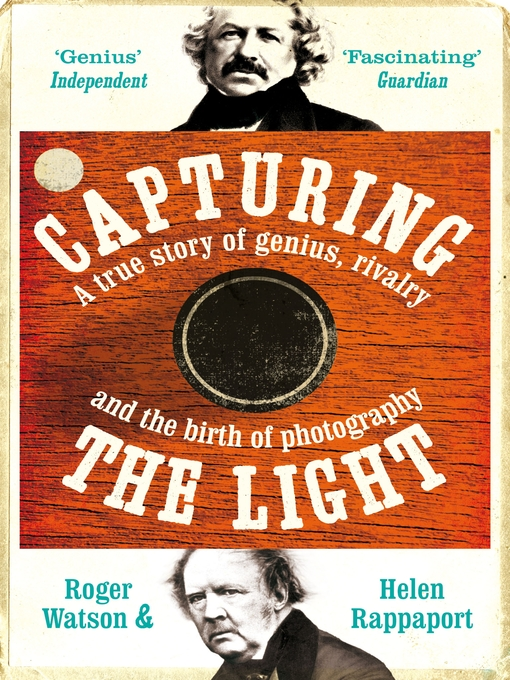 Capturing the Light (eBook): A Story of Genius, Rivalry and the Birth of Photography