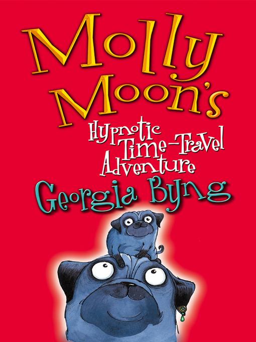 Molly Moon's Hypnotic Time-Travel Adventure: Molly Moon Series, Book 3 - Molly Moon (eBook)