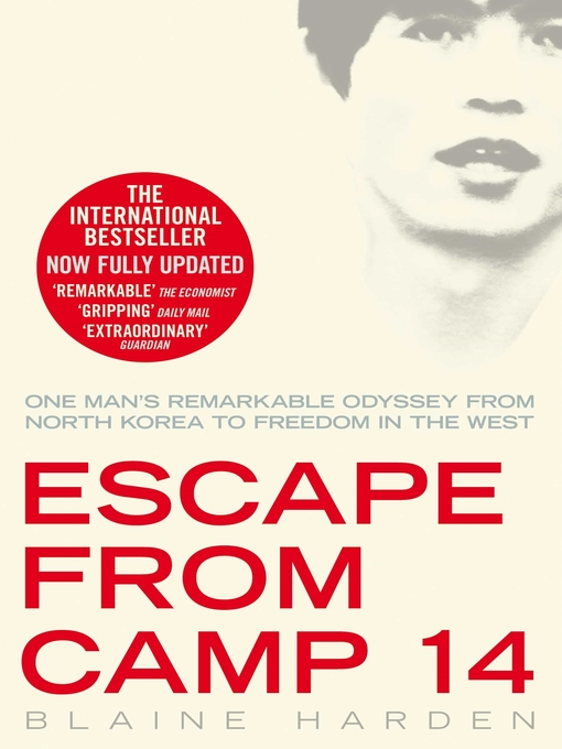 Escape from Camp 14 (eBook): One man's remarkable odyssey from North Korea to freedom in the West