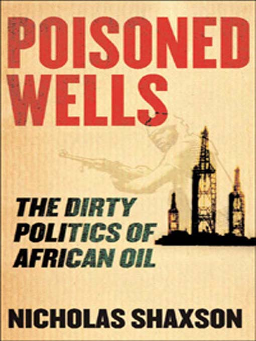 Poisoned Wells (eBook): The Dirty Politics of African Oil