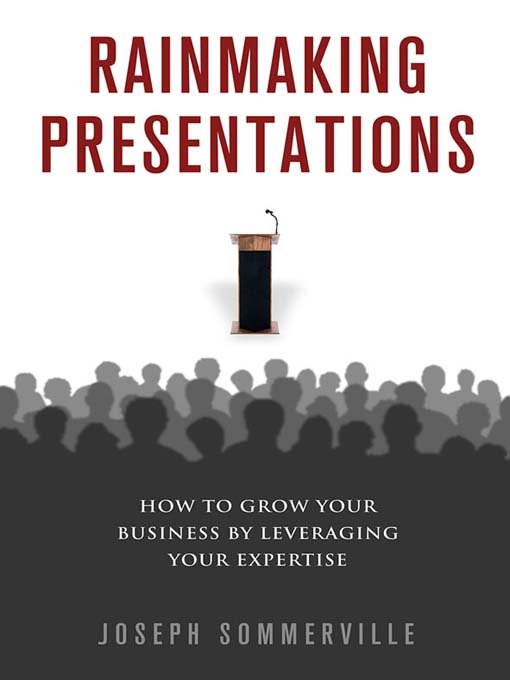 Rainmaking Presentations (eBook): How to Grow Your Business by Leveraging Your Expertise
