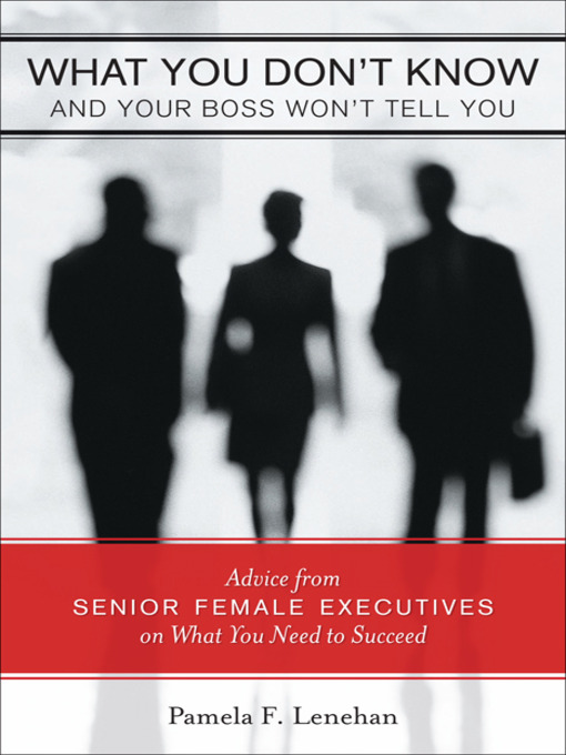What You Don't Know and Your Boss Won't Tell You (eBook): Advice from Senior Female Executives on What you Need to Succeed