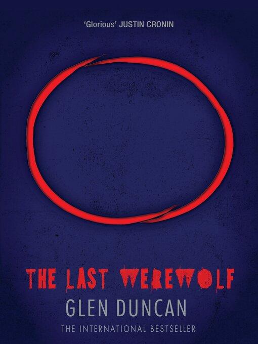 The Last Werewolf: The Last Werewolf Trilogy, Book 1 - The Last Werewolf Trilogy (eBook)