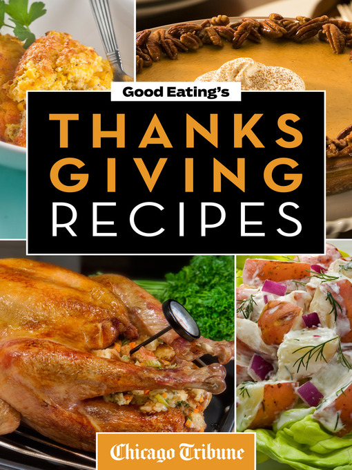 Good Eating's Thanksgiving Recipes Traditional and Unique Holiday Recipes for Desserts, Sides, Turkey and More