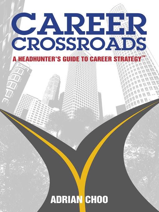 Career Crossroads A Headhunter's Guide to Career Strategy