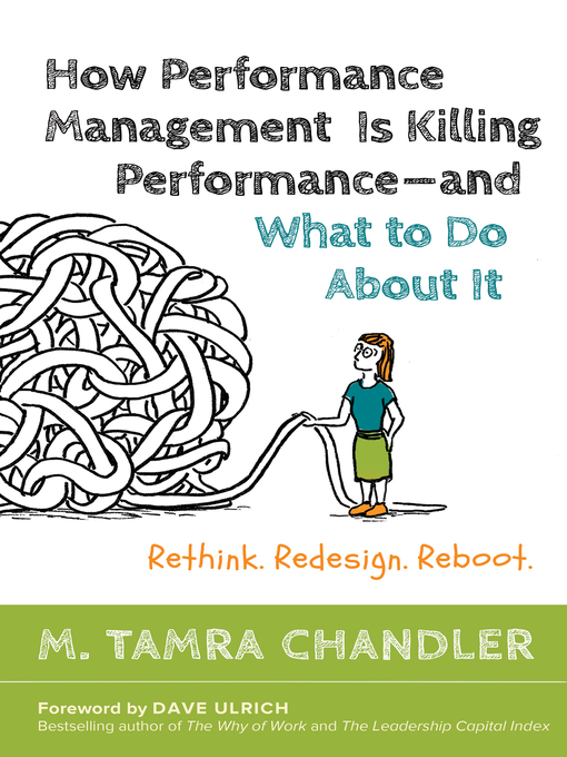 How Performance Management Is Killing Performance—and What to Do About It Rethink, Redesign, Reboot