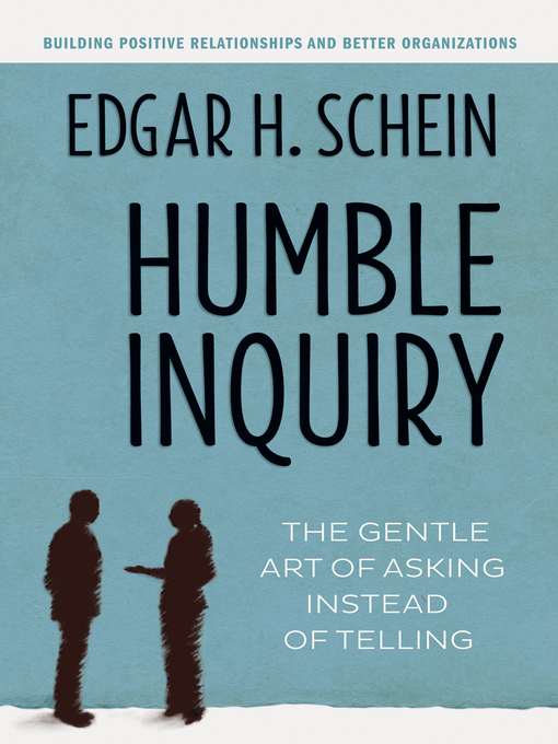 Humble Inquiry (eBook): The Gentle Art of Asking Instead of Telling