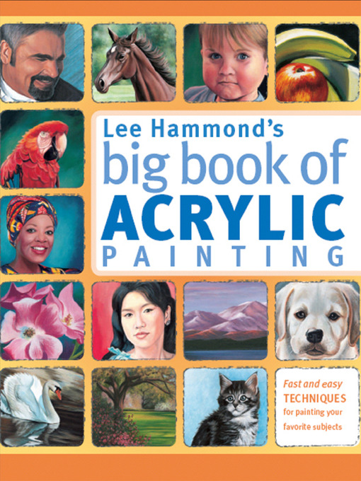 Lee Hammond's Big Book of Acrylic Painting (eBook): Fast, Easy Techniques for Painting Your Favorite Subjects