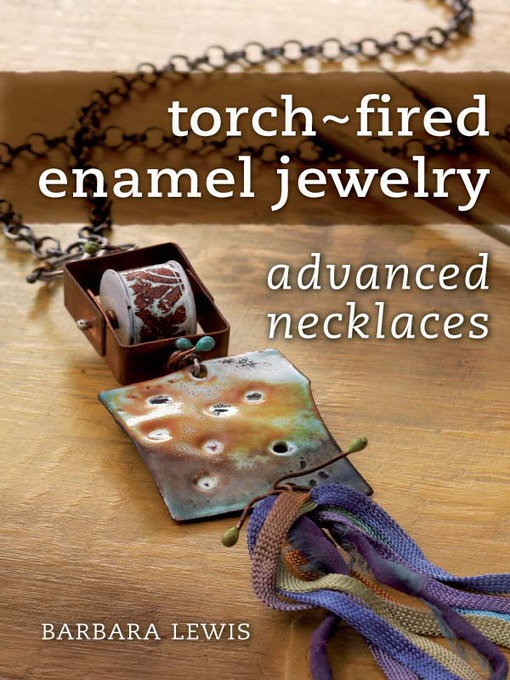 Torch-Fired Enamel Jewelry: Advanced Necklaces - Torch Fired Enamel Jewelry (eBook)