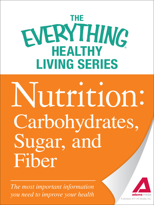 Nutrition: Carbohydrates, Sugar, and Fiber (eBook): The Most Important Information You Need to Improve Your Health