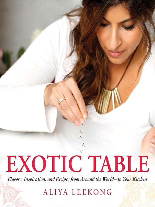 Exotic Table: Flavors, inspiration, and recipes from around the world—to your kitchen (eBook)