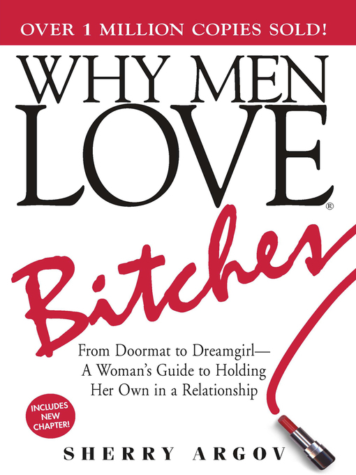 Why Men Love Bitches (eBook): From Doormat To Dreamgirl--A Woman's Guide To Holding Her Own In A Relationship