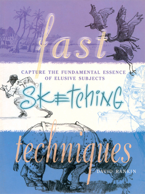 Fast Sketching Techniques (eBook): Capture the Fundamental Essence of Elusive Subjects