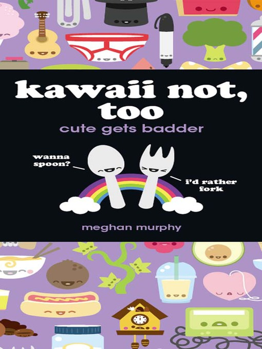 Kawaii Not, Too (eBook): Cute Gets Badder