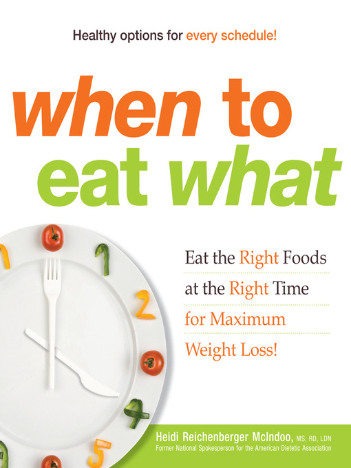 When to Eat What (eBook): Eat the Right Foods at the Right Time for Maximum Weight Loss!