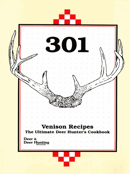301 Venison Recipes (eBook): The Ultimate Deer Hunter's Cookbook