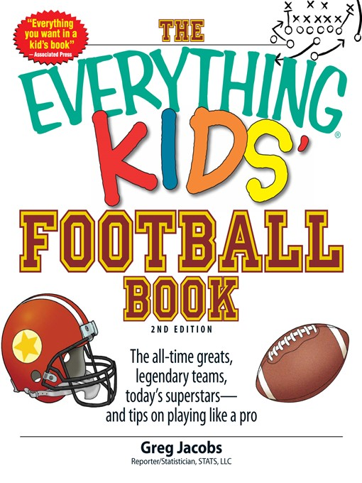 The everything kids' football book the all-time greats, legendary teams, today's superstars-- and tips on playing like a pro