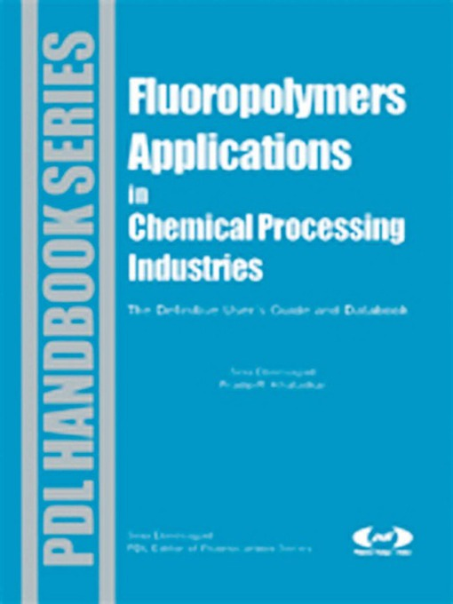 Fluoropolymer Applications in the Chemical Processing Industries (eBook): The Definitive User's Guide and Databook