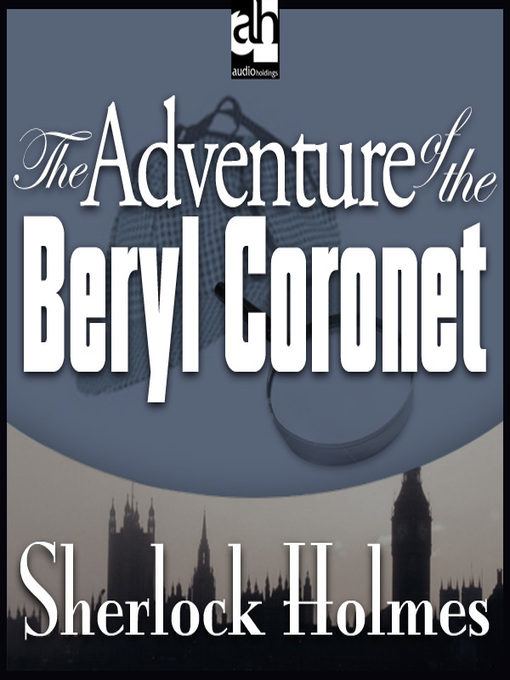 the adventure of the beryl coronet essay The beryl coronet from the first volume of dr watson's chronicles, the adventures of sherlock holmes, the beryl coronet takes holmes and watson into a world of high society and high finance not for the first time, or the last, they must deal with the indiscretions of a truly illustrious client.