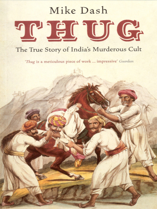 Thug (eBook): The True Story Of India's Murderous Cult