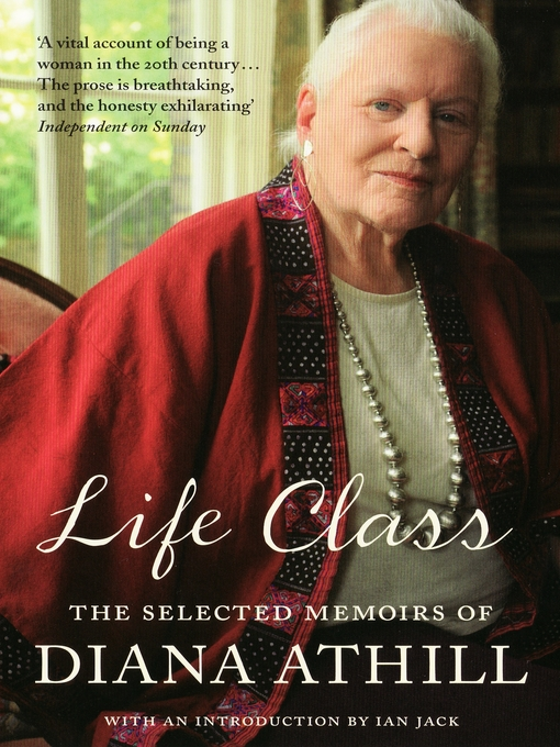 Life Class (eBook): The Selected Memoirs Of Diana Athill