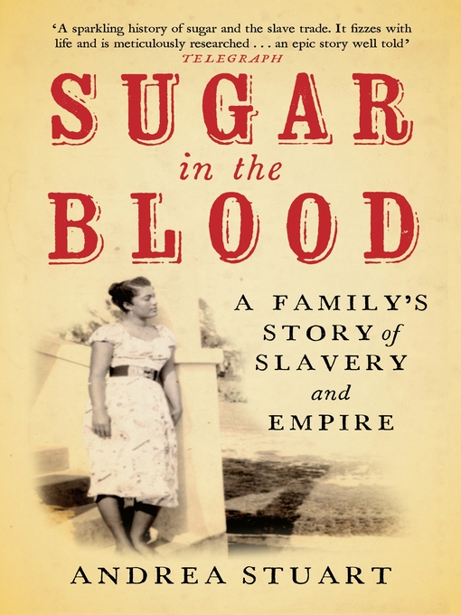 Sugar in the Blood (eBook): A Family's Story of Slavery and Empire